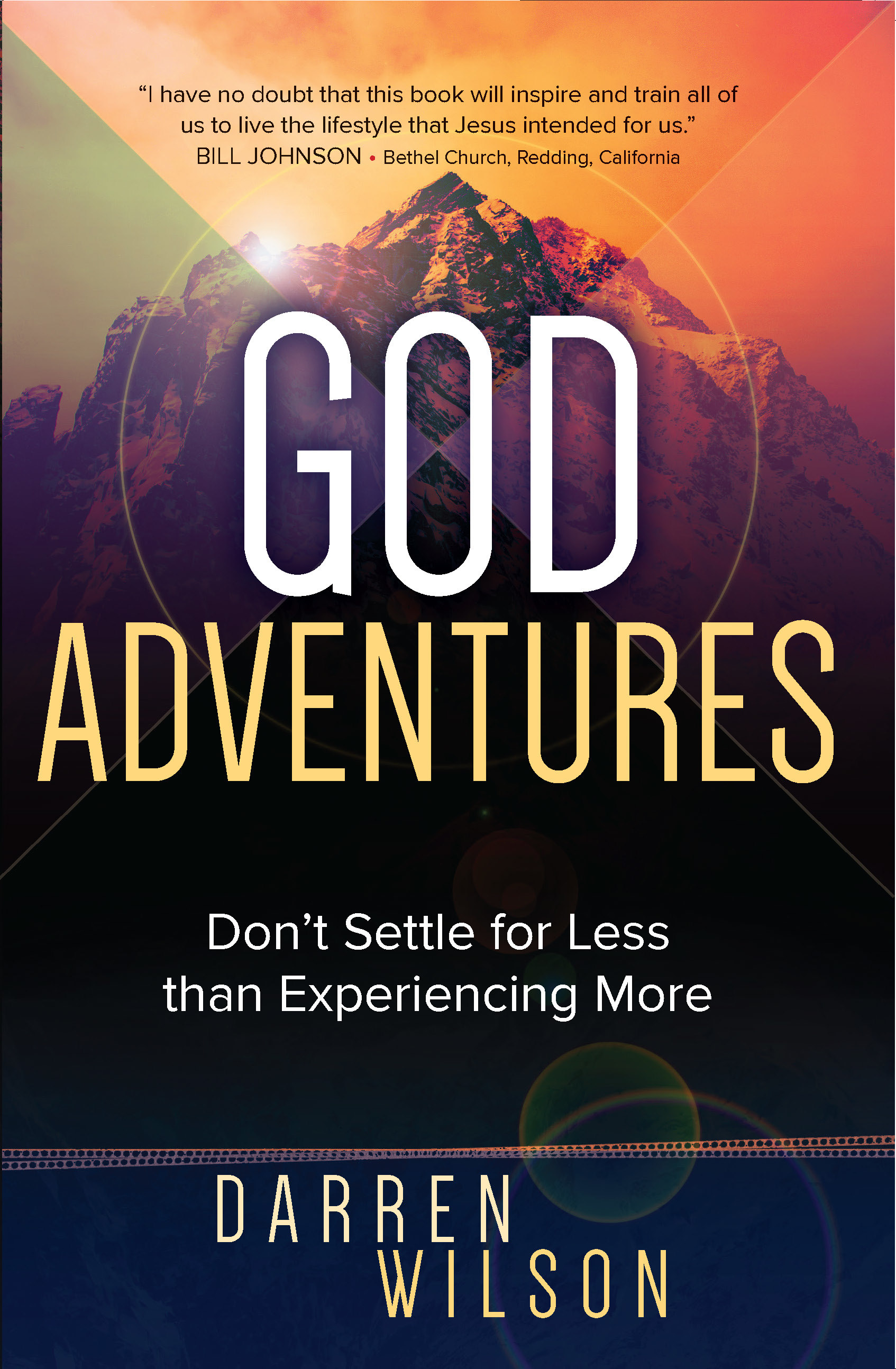 God Adventures: Don't Settle for Less than Experiencing More Darren Wilson