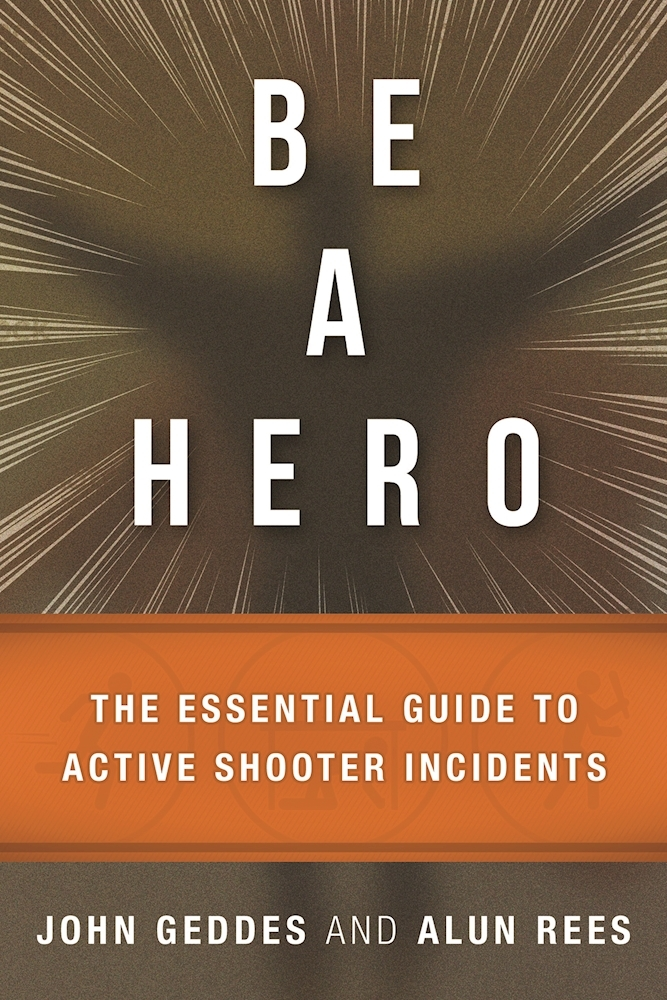 Be a Hero The Essential Survival Guide to Active-Shooter Events