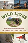 Wild Lives: Leading Conservationists on the Animals and the Planet They Love