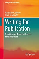 Writing for Publication: Transitions and Tools that Support Scholars' Success (Springer Texts in Education)