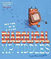 The Diabolical MR Tiddles. by Tom McLaughlin