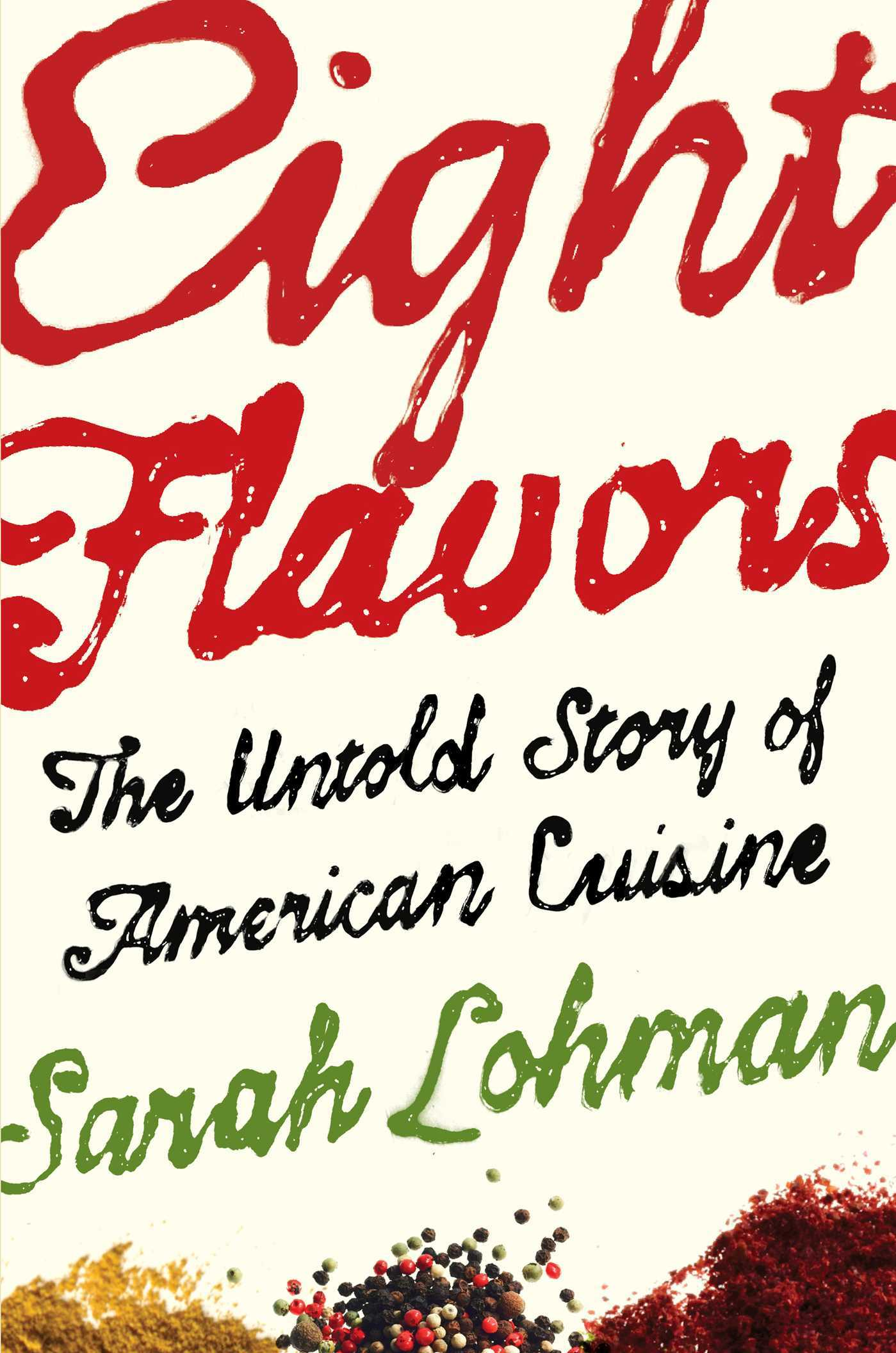 Eight Flavors The Untold Story of American Cuisine