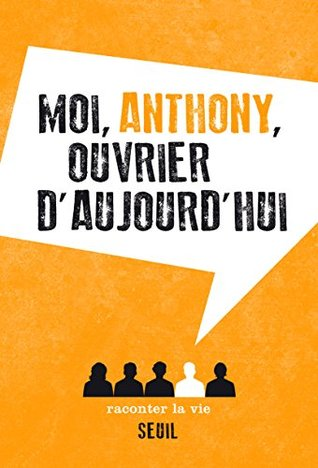 Moi, Anthony, ouvrier d'aujourd'hui (NON FICTION)