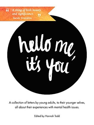 Hello Me, it's You: A Collection of Letters by Young Adults about their Experiences with Mental Health