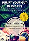 Purify Your Gut In 10 Days: Get Control Of Your Candida Yeast Overgrowth Once and For All!
