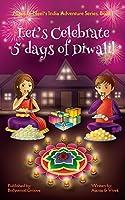 Let's Celebrate 5 Days of Diwali! (Maya & Neel's India Adventure Series, Book 1)