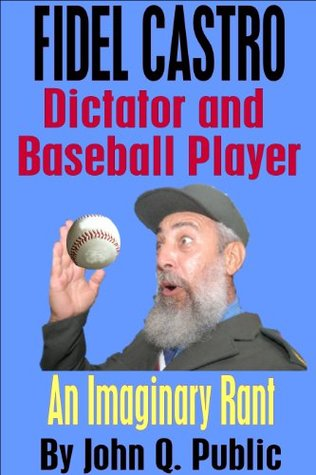 Fidel Castro, Dictator and Baseball Player: An Imaginary Rant