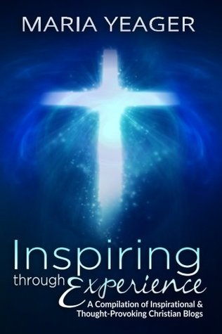 Inspiring Through Experience: A Compilation of Inspiring and Thought-Provoking Christian Blogs