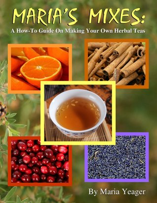Maria's Mixes: A How-To Guide on Making Your Own Herbal Teas