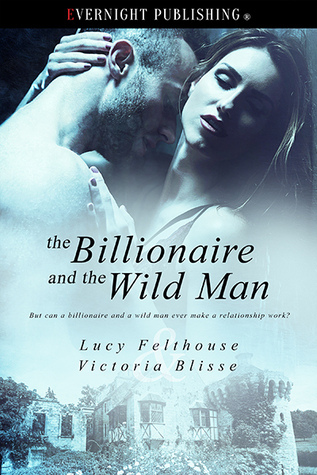 The Billionaire and the Wild Man by Lucy Felthouse