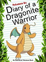 Diary Of A Dragonite Warrior: (An Unofficial Pokemon Book) (Pokemon Books Book 15)
