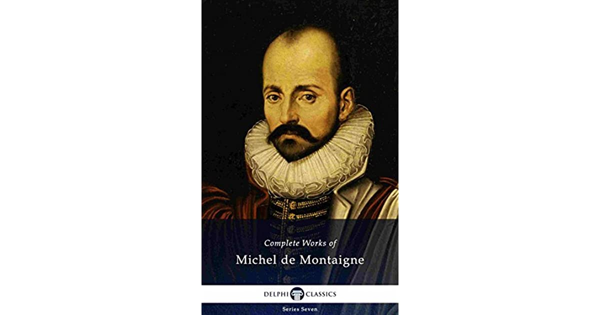 the life and career of michel de montaigne of france During this week in 1533, michel de montaigne was born in guyenne, france one of the great renaissance thinkers of his day, montaigne's work inspired many canonical philosophers from descartes to nietzsche he also contributed to the fields of politics, literature, education, and psychology.