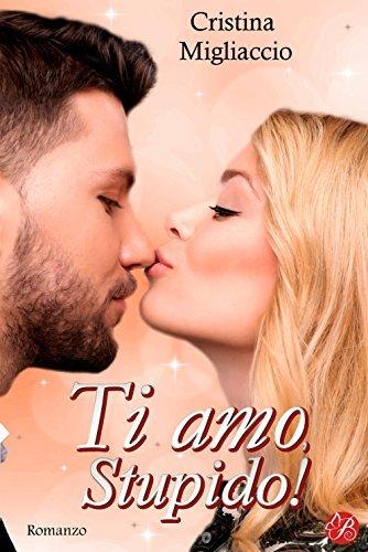 Ti amo, stupido!  by  Cristina Migliaccio