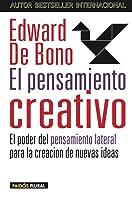El pensamiento creativo. El poder del pensamiento lateral para la creación de nuevas ideas