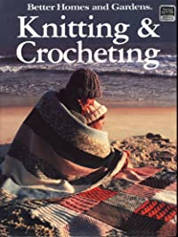 Knitting and Crocheting (Better Homes and Gardens)