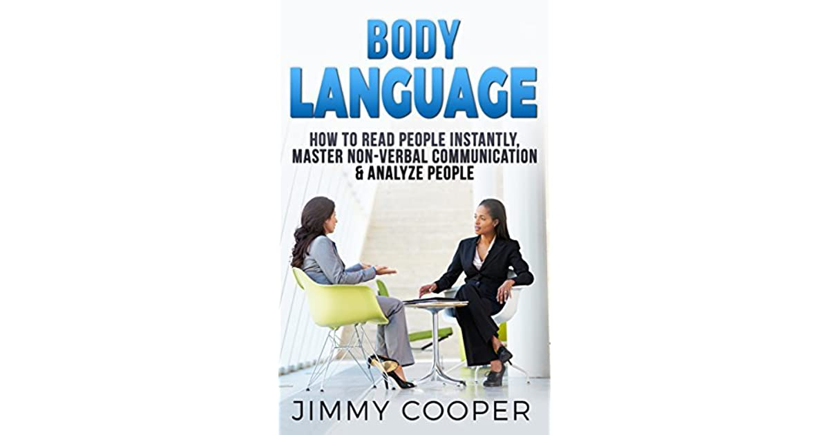Body Language Non Verbal Communication Analyze People Read People Instantly By Jimmy Cooper
