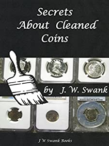 Secrets About Cleaned Coins (Secrets About Coin Collecting Book 1)