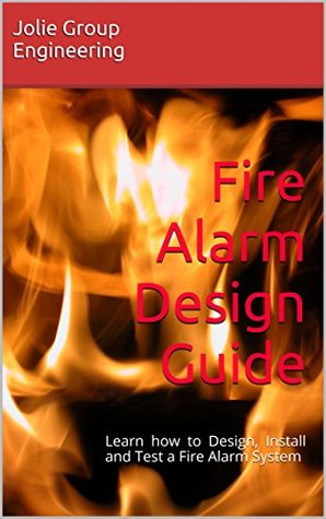 Fire Alarm Design Guide Learn How To Design Install And Test A Fire Alarm System By Jolie Group Engineering