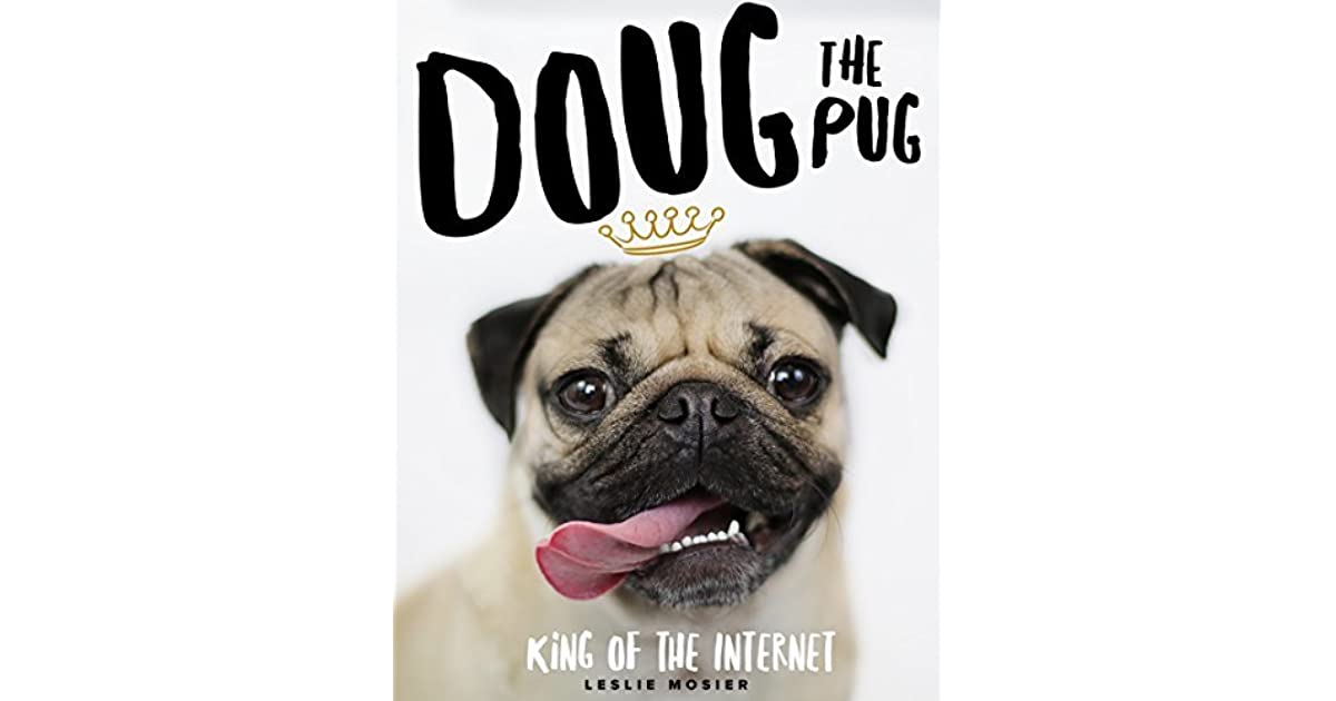 Doug The Pug King Of Internet By Leslie Mosier