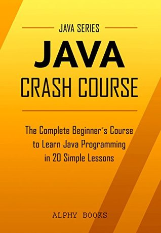 Java: Java Crash Course - The Complete Beginner's Course to