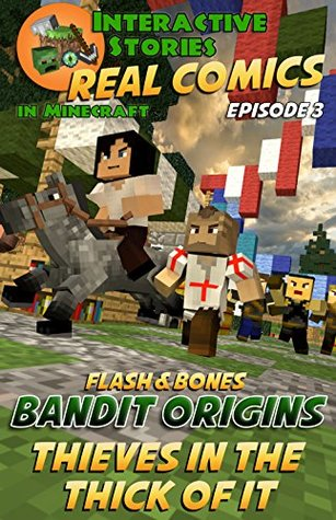 Minecraft Comics: Flash and Bones: Bandit Origins - Thieves in the Thick of it (Real Comics in Minecraft - Bandit Origins Book 3)