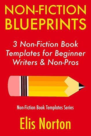 Non-Fiction Blueprints: 3 Non-Fiction Book Templates for Beginner Writers & Non-Pros (Non-Fiction Template Series 1)