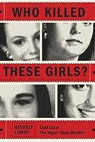 Who Killed These Girls?: The Twenty-Five-Year History of Austin's Yogurt Shop Murders