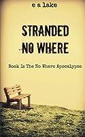 Stranded No Where: Book 1: The No Where Apocalypse
