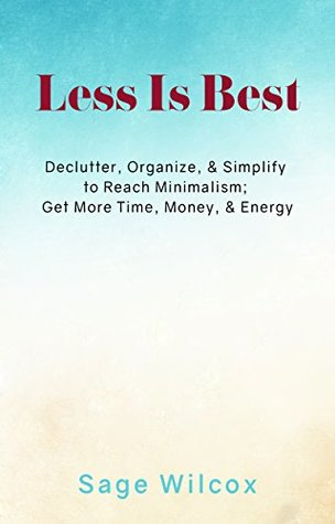 Less Is Best: Declutter, Organize, & Simplify to Reach Minimalism; Get More Time, Money, & Energy