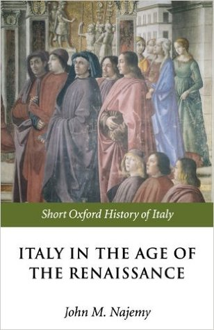 Italy in the Age of the Renaissance: 1300-1550 (The Short Oxford History of Italy)