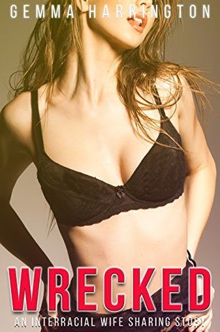 Wrecked: An Interracial Wife Sharing Story