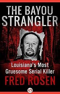 The Bayou Strangler: Louisiana's Most Gruesome Serial Killer