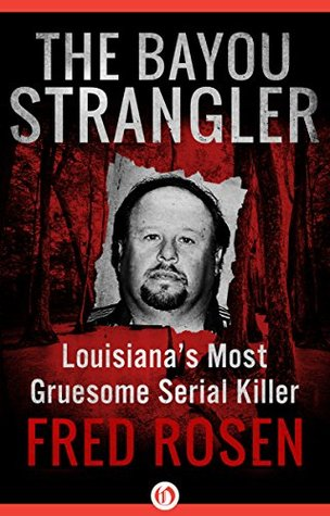 The Bayou Strangler by Fred Rosen