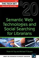 Semantic Web Technologies and Social Searching for Librarians (THE TECH SET® Book 20)