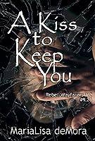 A Kiss to Keep You (Rebel Wayfarers MC Book 14)