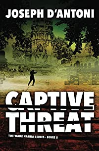 Captive Threat (The Wade Hanna Series Book 5)