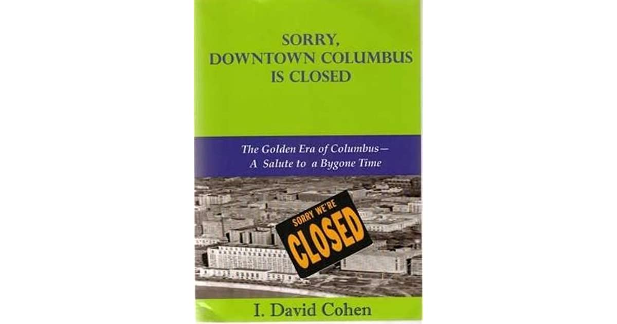 Sorry Downtown Columbus Is Closed By I David Cohen