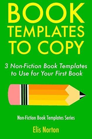 Book Templates to Copy: 3 Non-Fiction Book Templates to Use for Your First Book (Non-Fiction Template Series)