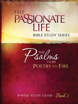 Psalms: Poetry on Fire Book Three 8-week Study Guide: The Passionate Life Bible Study Series