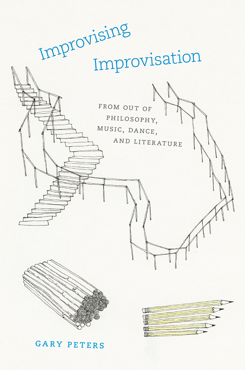 Improvising Improvisation From Out of Philosophy, Music, Dance, and Literature