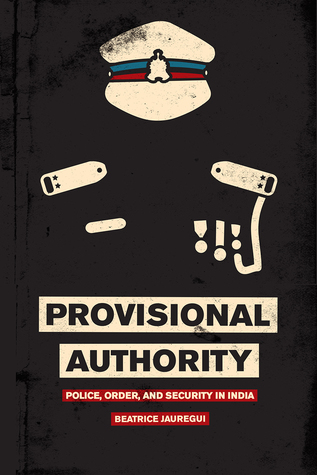 Provisional Authority: Police, Order, and Security in India