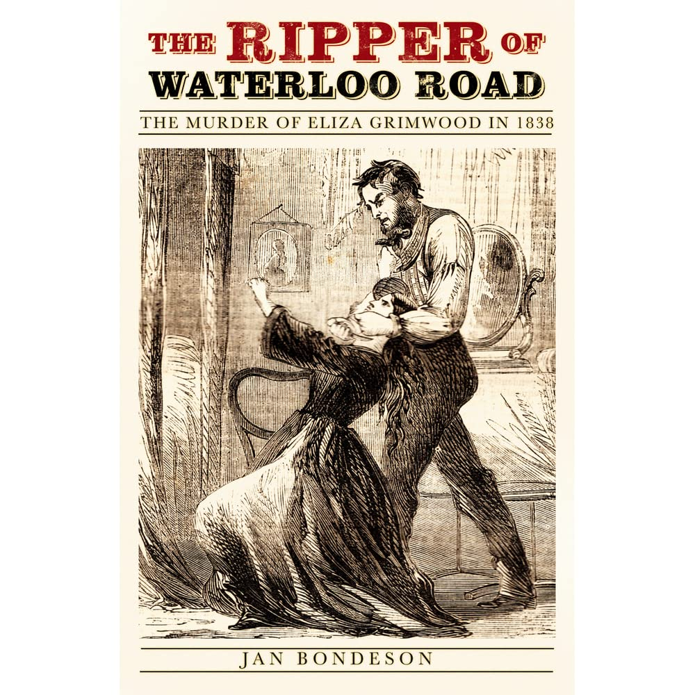 The Ripper of Waterloo RoadThe Murder of Eliza Grimwood in 1838 by Jan Bondeson  sc 1 st  Goodreads & The Ripper of Waterloo Road:The Murder of Eliza Grimwood in 1838 by ...
