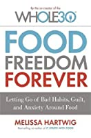 Food Freedom Forever: Letting go of bad habits, guilt and anxiety around food