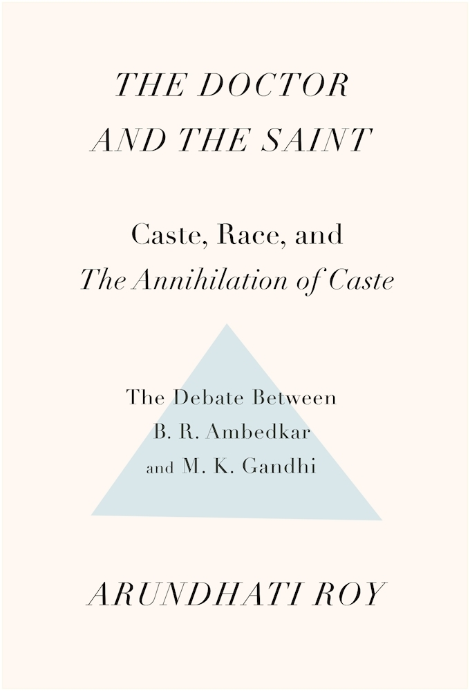 The Doctor and the Saint  Caste, Race, and Annihilation of Caste, the Debate Between B.R. Ambedkar and M