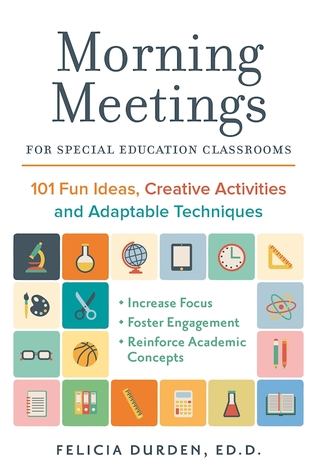 Morning Meetings for Special Education Classrooms: 101 Fun Ideas, Creative Activities and Adaptable Techniques