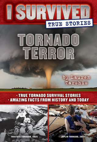 Tornado Terror: True Tornado Survival Stories and Amazing Facts from History and Today (I Survived True Stories, #3)