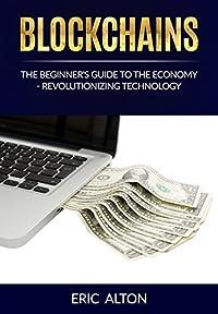 Blockchain: The Beginner's Guide to the Economy-Revolutionizing Technology