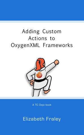 Adding Custom Actions to OxygenXML Frameworks (TC Dojo #1)