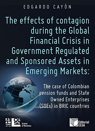 Effects of financial contagion during the Global Financial Crisis in Government Regulated And Sponsored Assets in Emerging Markets: The case of Colombian ... Owned Enterprises (SOEs) in BRIC countries