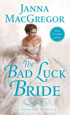 The Bad Luck Bride (The Cavensham Heiresses #1) - Janna MacGregor